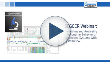 SEGGER Webinar: Recording and Analyzing the Runtime Behavior of Embedded Systems with SystemView