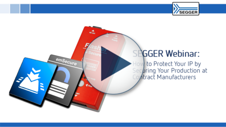 SEGGER Webinar: How to Protect Your IP by Securing Your Production at Contract Manufacturers