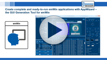 SEGGER emWin & AppWizard: Create complete and ready-to-run emWin applications with AppWizard - the GUI generation tool for emWin